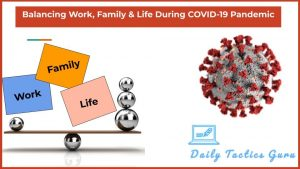 Balance Work, Family, & Life Amidst COVID-19?